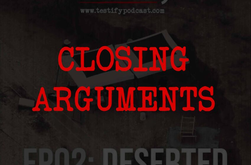 Testify Closing Arguments: Deserted with Genevive Curtis
