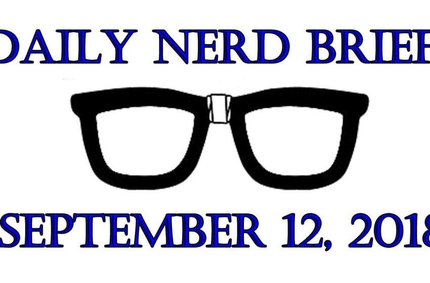 Video: Daily Nerd Brief September 12 2018