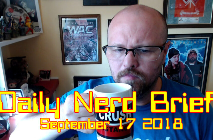 Video: Daily Nerd Brief September 17 2018