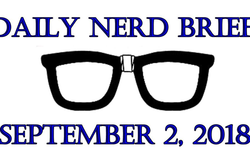 Video: Daily Nerd Brief September 2 2018