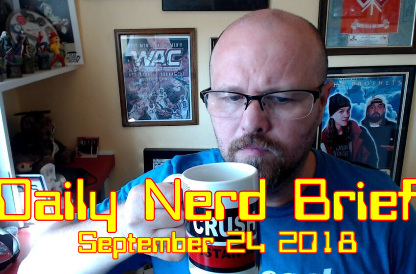 Video: Daily Nerd Brief September 24 20183