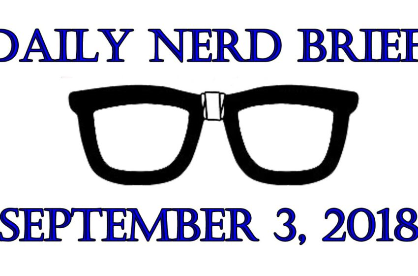 Daily Nerd Brief September 3 2018