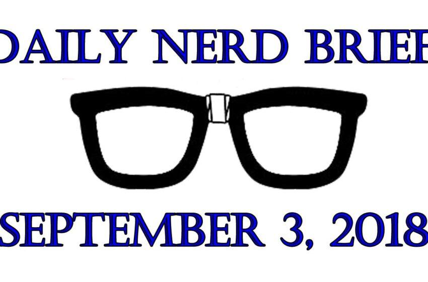 Daily Nerd Brief September 3 2018