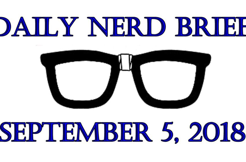 Video: Daily Nerd Brief September 5 2018