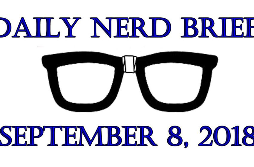 Daily Nerd Brief September 8 2018