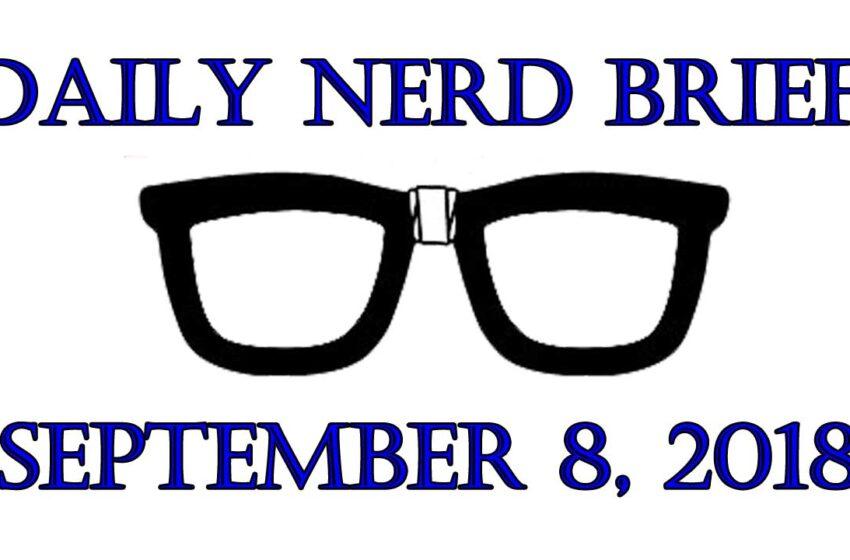 Daily Nerd Brief September 8 2018