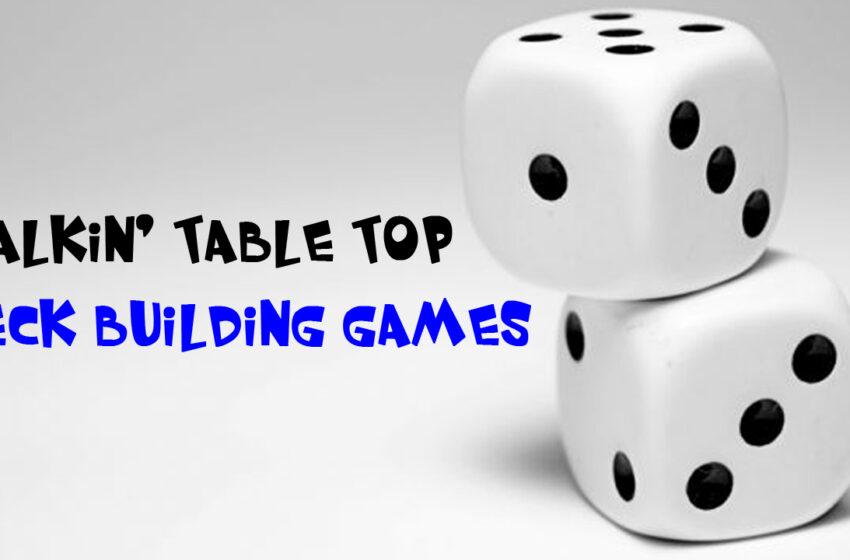 TNTM: Talkin Table Top Deck Building Games