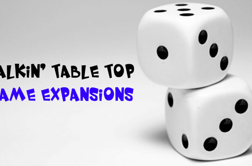 TNTM: Talkin Table Top Expansion Games