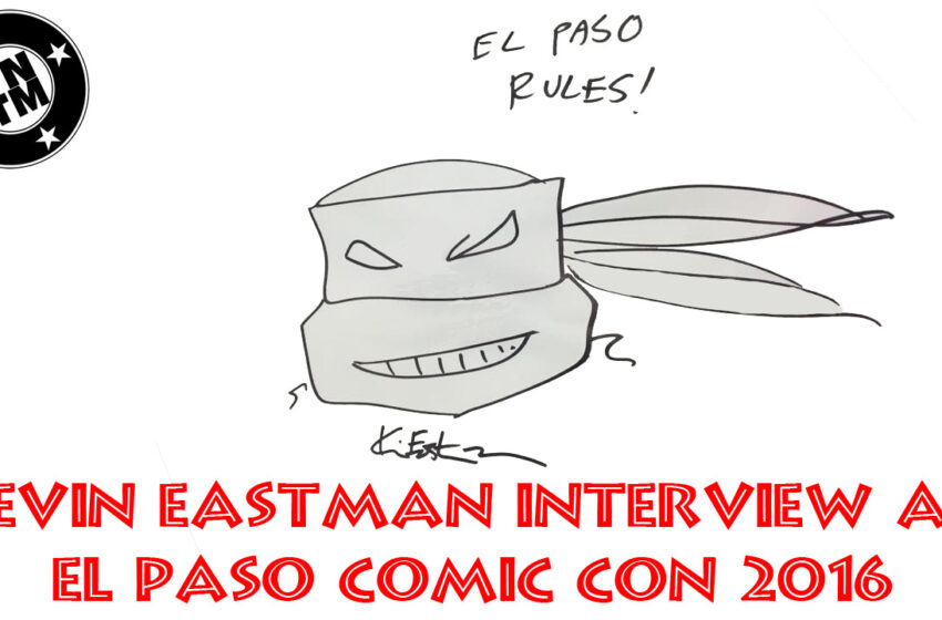 TNTM Kevin Eastman interview El Paso Comic Con