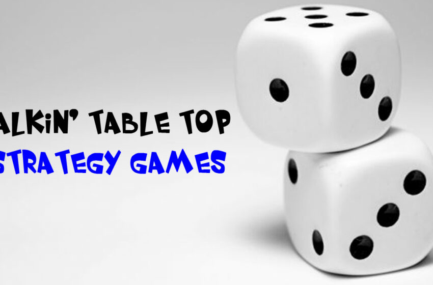TNTM: Talkin Table Top Strategy Games