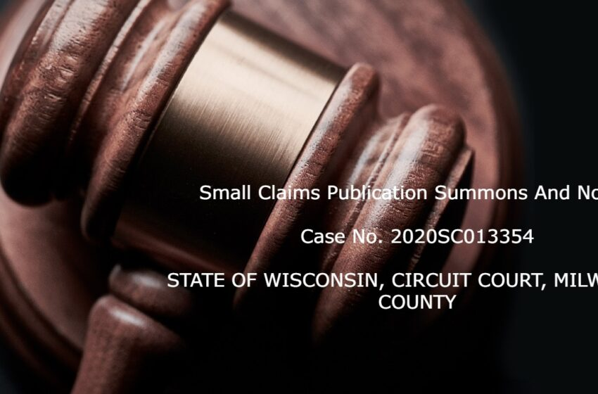 Small Claims Publication Summons And Notice Case No. 2020SC013354 STATE OF WISCONSIN, CIRCUIT COURT, MILWAUKEE COUNTY