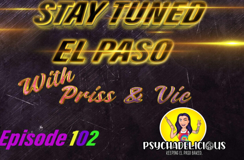 VLog: Stay Tuned El Paso with Vic & Priss: S.2/Ep.102 -Sarah from Psychadelicious
