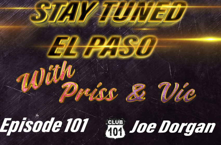 VLog: Stay Tuned El Paso with Vic & Priss: S.2/Ep.1 – Joe Dorgan