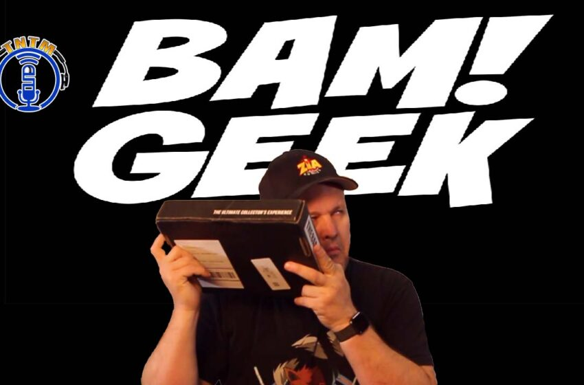 VLog: TNTM – Geek Bam Box October Unbox and review