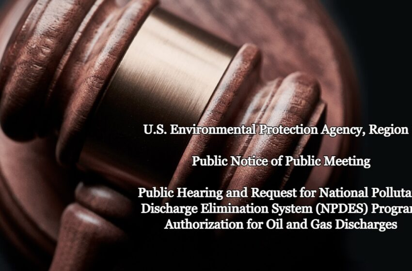U.S. Environmental Protection Agency, Region 6 – Public Notice of Public Meeting, Public Hearing and Request for National Pollutant Discharge Elimination System (NPDES) Program Authorization for Oil and Gas Discharges