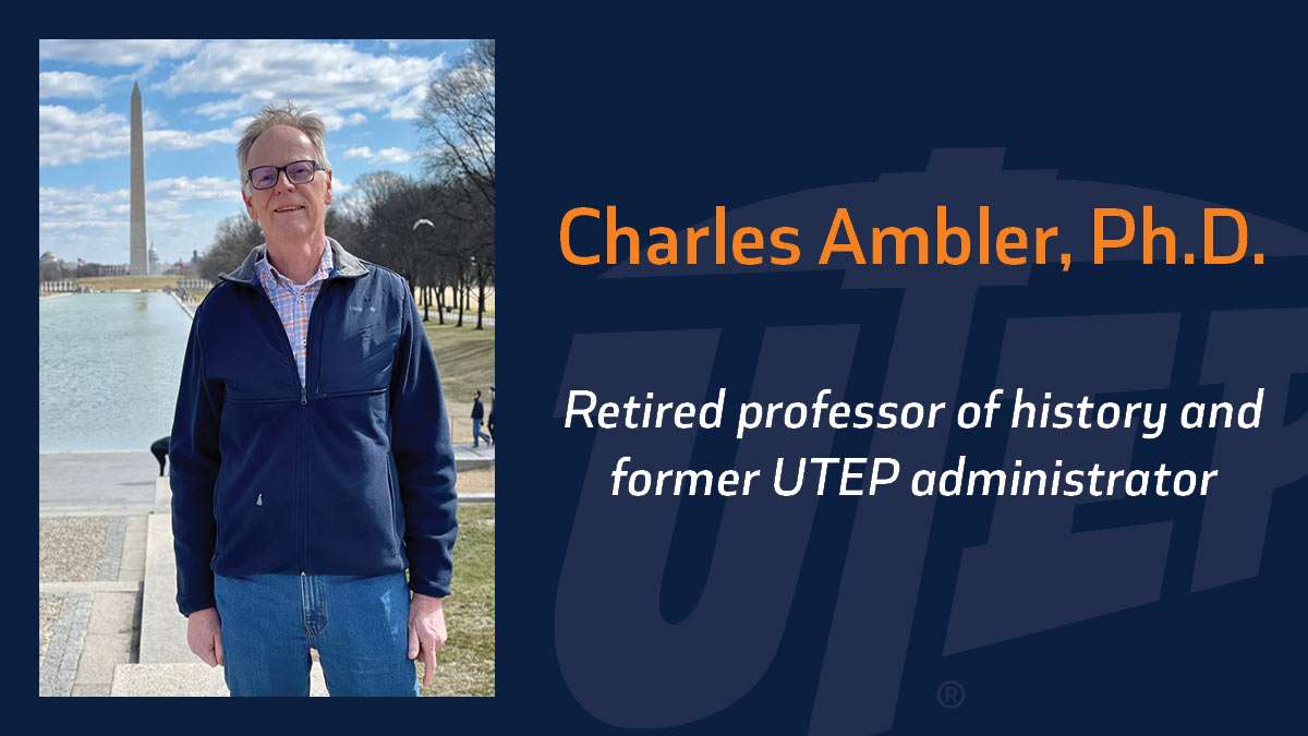 "Charles ""Chuck"" Ambler, Ph.D., retired professor of history and former administrator at The University of Texas at El Paso, is known for his efforts to enhance graduate studies throughout the University. The Department of History honored him for his 36 years of service to UTEP with a two-day virtual workshop March 19-20, 2021.  Photo courtesy UTEP"