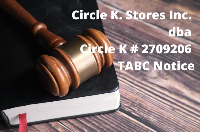 Circle K. Stores Inc.  dba  Circle K # 2709206 TABC Notice