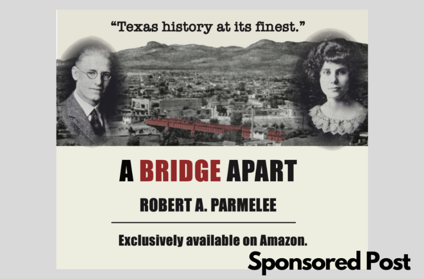 A BRIDGE APART: An exciting true El Paso tale of murder and mistaken identity on the Mexican border during Prohibition. (Sponsored post))