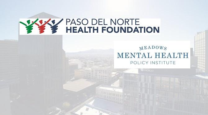 Paso del Norte Health Foundation, Meadows Mental Health Policy Institute announce Paso del Norte Center for Mental Health